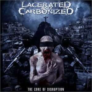Lacerated and Carbonized - The Core of Disruption CD